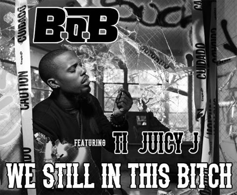 B.o.B ft T.I., Juicy J – We Still In This Bitch