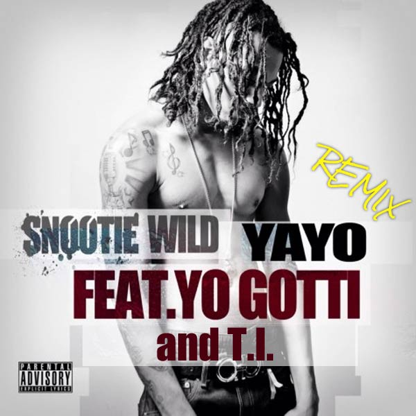 Snootie Wild in Yayo feat Yo Gotti, TI (Remix)