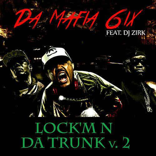 Da Mafia 6ix ft Dj Zirk - Lockm N Da Trunk v2