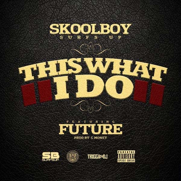 Skoolboy This What I Do feat Future