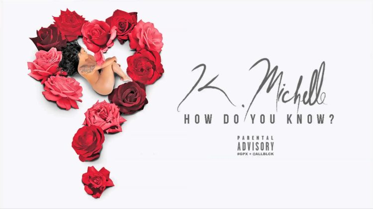 K. Michelle – How Do You Know