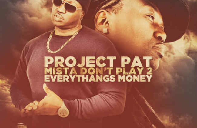 Project Pat Mista Dont Play 2 Everythangs Money