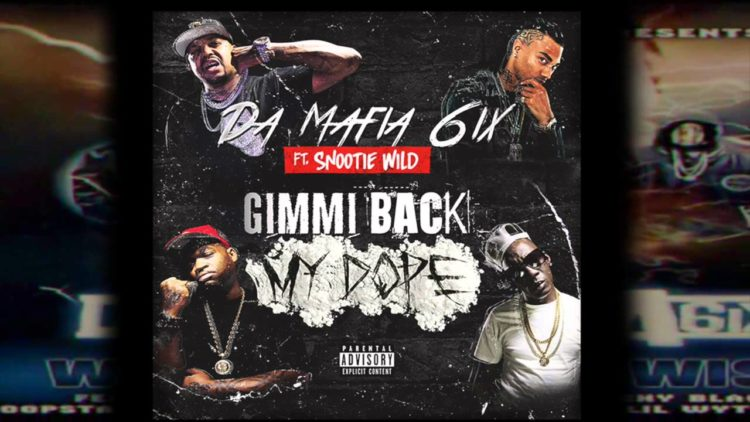 Da Mafia 6ix ft. Snootie Wild – Gimmi Back My Dope Remix [AUDIO]